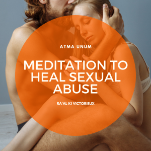 Meditation to Heal Sexual Abuse - Ra'al Ki Victorieux