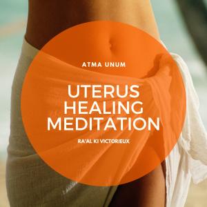 Uterus Healing Meditation - Ra'al Ki Victorieux