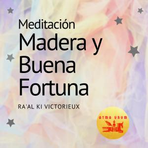 Meditación en Madera y Buena Fortuna