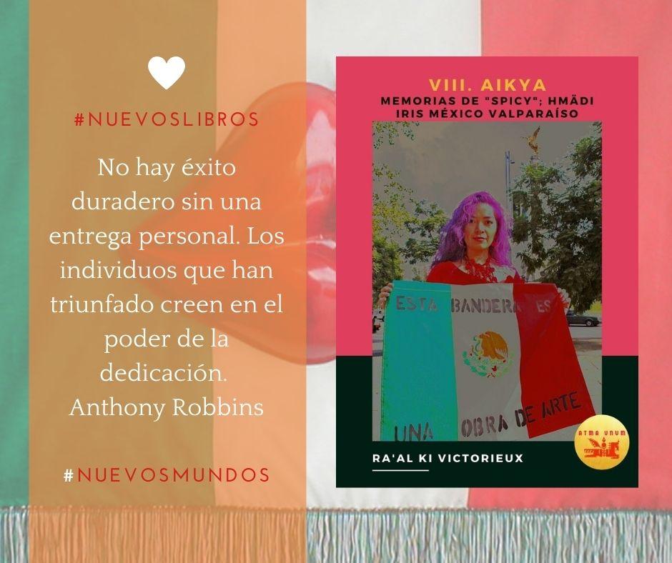 Conoce más de Iris México, y su activismo por la Libertad, la Justicia y la Unidad en el libro VIII. Aikya, disponible en Amazon Kindle.
