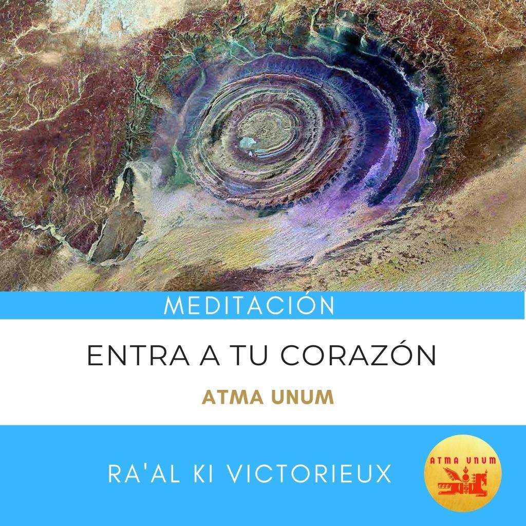 Meditación Entra a tu Corazón Atma Unum Ra'al Ki Victorieux