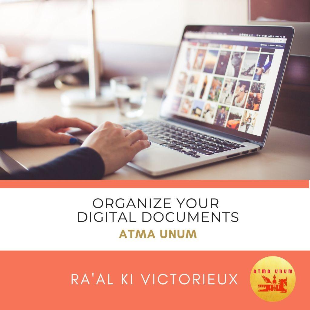 ORGANIZE YOUR DIGITAL DOCUMENTS. ATMA UNUM. RAAL KI VICTORIEUX