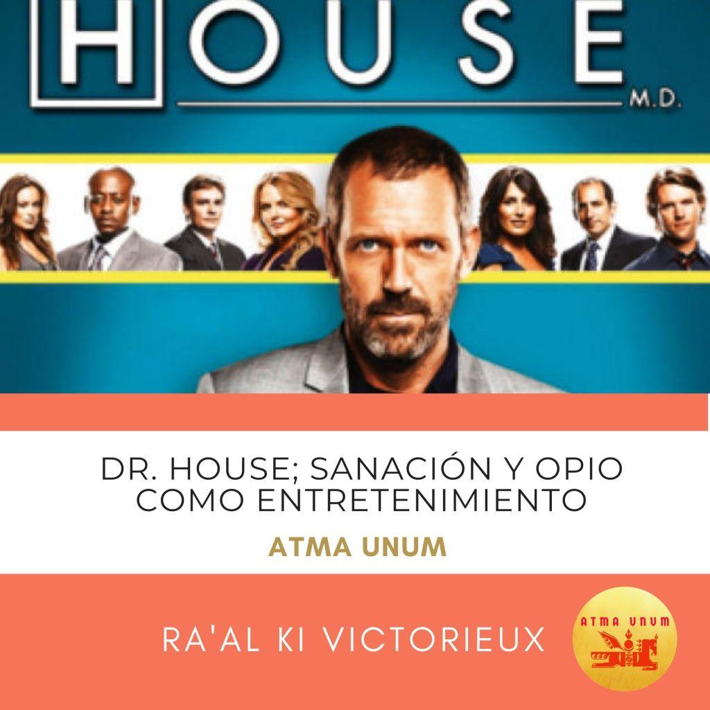 Dr. House. Ra'al Ki Victorieux. Atma Unum.
