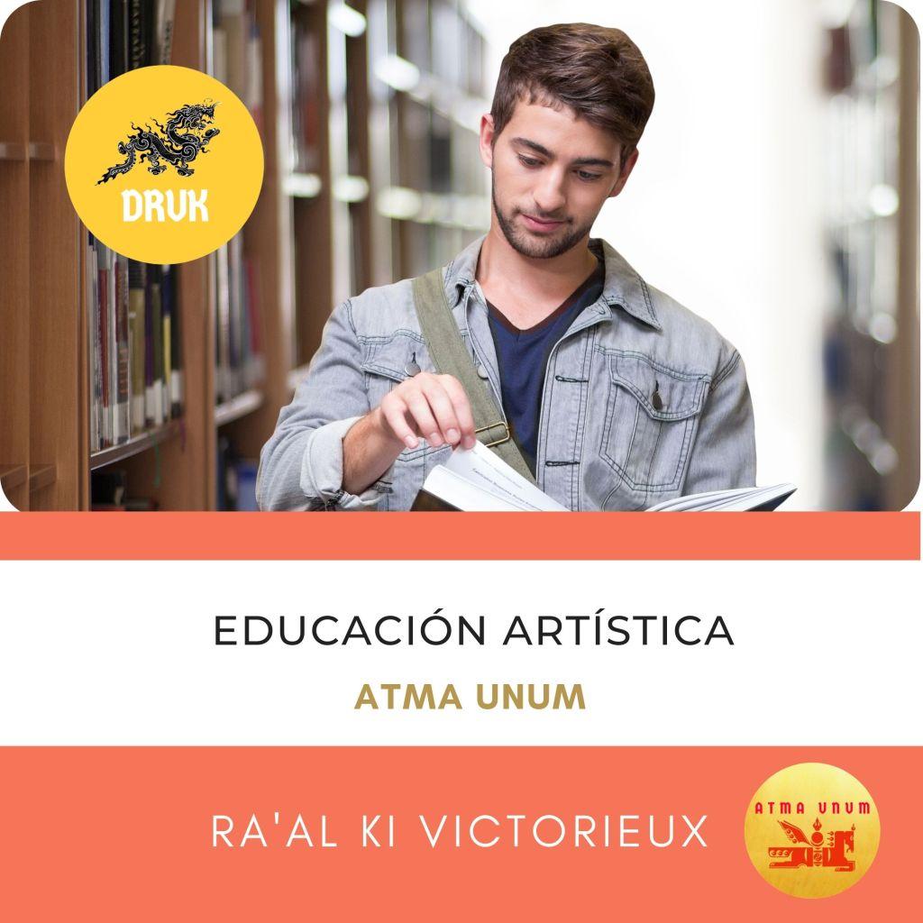 EDUCACIÓN ARTÍSTICA. RAAL KI VICTORIEUX. ATMA UNUM