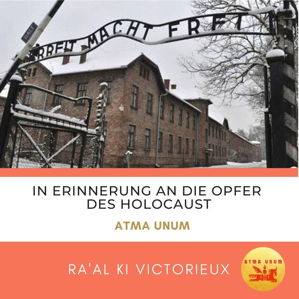 In Erinnerung an die Opfer des Holocaust. Atma Unum. Ra'al Ki Victorieux