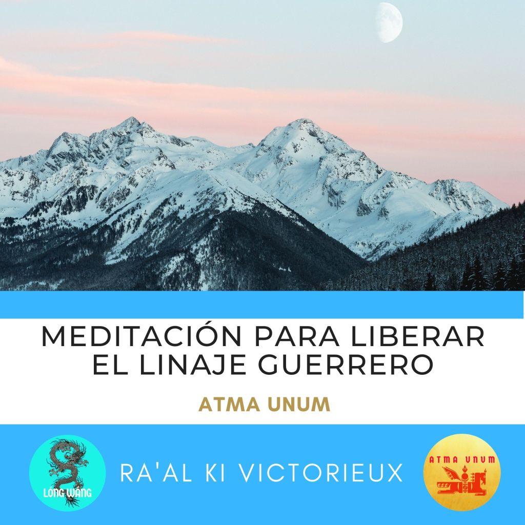 Meditación para Liberar el Linaje Guerrero. Atma Unum. Ra'al Ki Victorieux