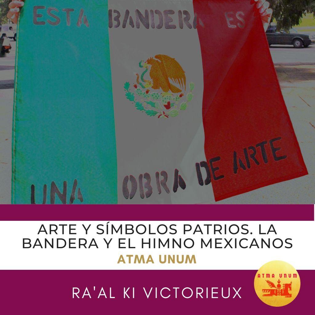 Arte y Símbolos Patrios. La Bandera y el Himno Mexicanos
