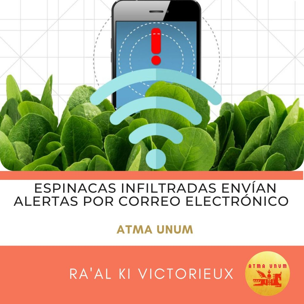 Espinacas Infiltradas Envían Alertas por Correo Electrónico. Atma Unum. Ra'al Ki Victorieux