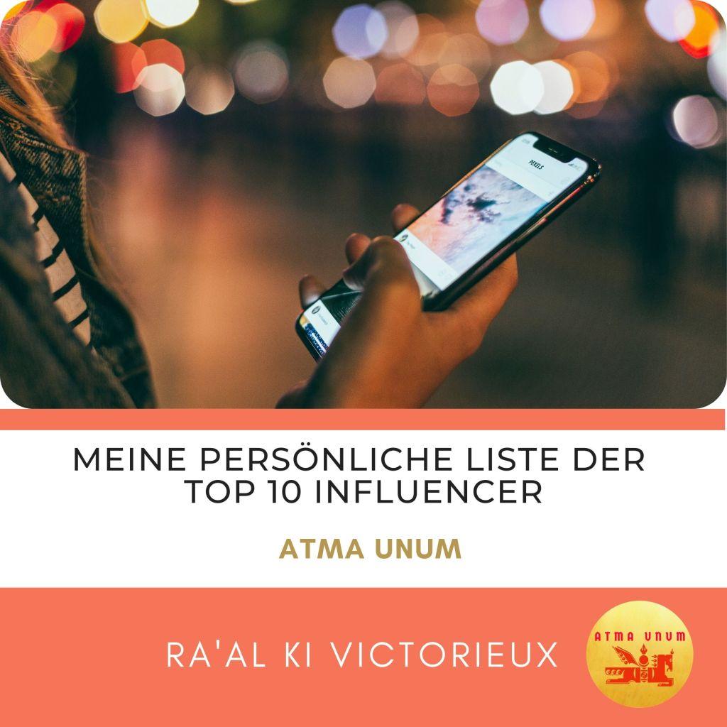 Meine persönliche Liste der Top 10 Influencer. Atma Unum. Ra'al Ki Victorieux