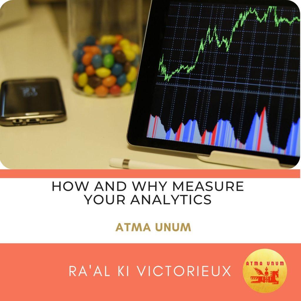 How and Why Measure your Analytics -Atma Unum. Ra'al Ki Victorieux