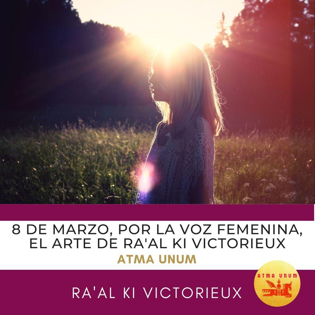 8 de Marzo, por la voz femenina, el arte de Ra'al Ki Victorieux